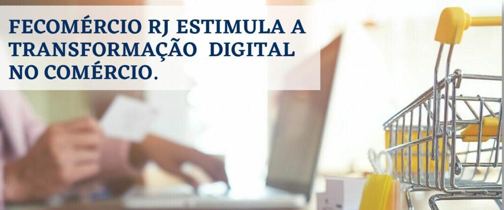 FECOMÉRCIO RJ ESTIMULA A TRANSFORMAÇÃO DIGITAL NO COMÉRCIO.